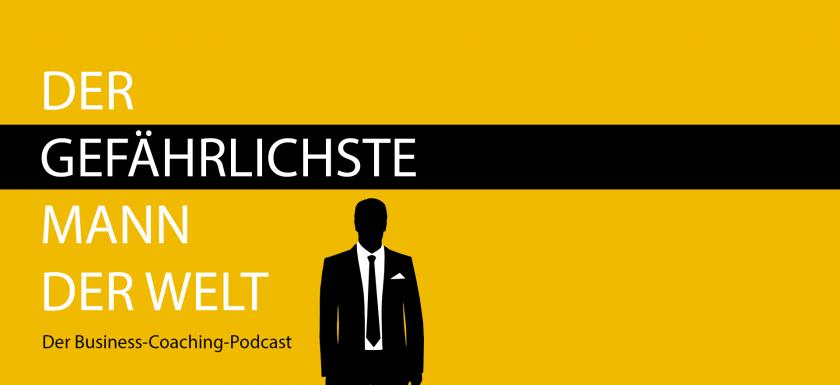 Der gefährlichste Mann der Welt - der Business-Coaching-Podcast