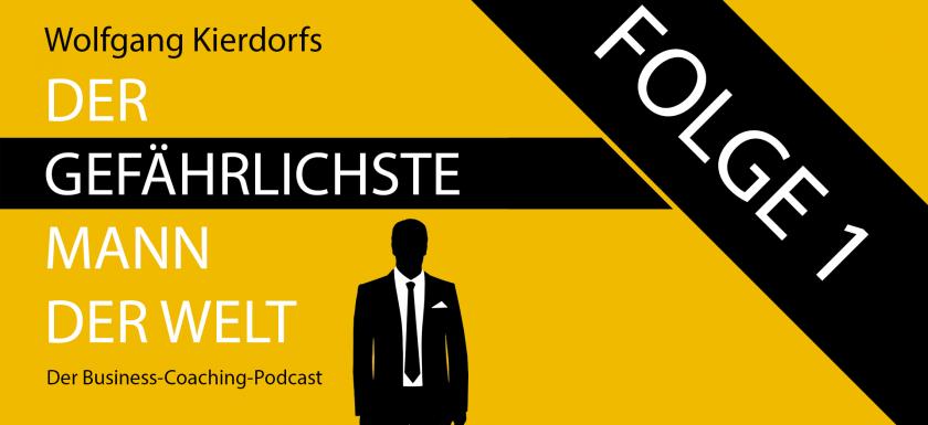 Der Gefährlichste Mann der Welt - der Business-Coaching-Podcast - Folge 1: Gefährlich durch Fokus