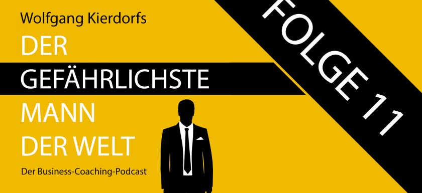 Der Gefährlichste Mann der Welt - der Business-Coaching-Podcast - Folge 11