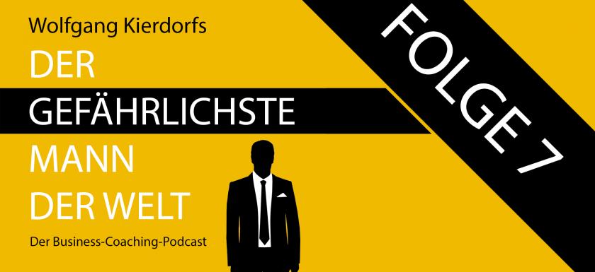 Der Gefährlichste Mann der Welt - der Business-Coaching-Podcast - Folge 7