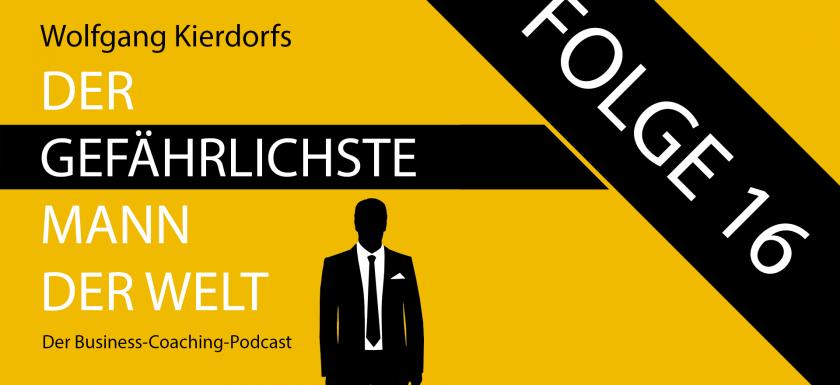 Der Gefährlichste Mann der Welt - der Business-Coaching-Podcast - Folge 16