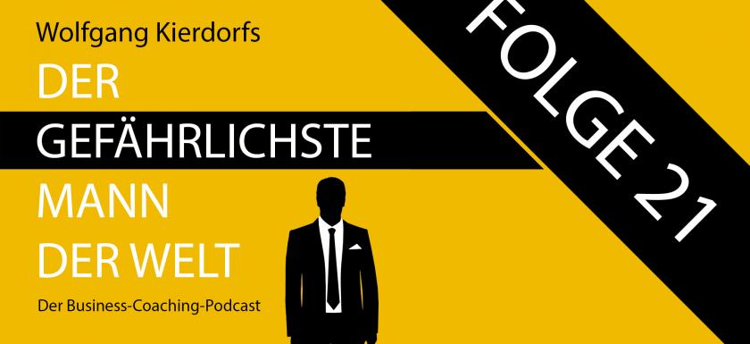 Der Gefährlichste Mann der Welt - der Business-Coaching-Podcast - Folge 21